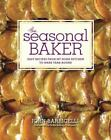 The Seasonal Baker : Easy Recipes from My Home Kitchen to Make Year-Round by John Barricelli (2012, Hardcover)