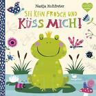 Sei kein Frosch und küss mich! von Nastja Holtfreter (2016, Gebundene Ausgabe)