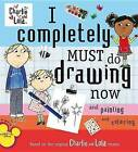 I Completely Must Do Drawing Now and Painting and Coloring by Lauren Child (Paperback / softback)