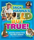 Jack Hanna's Wild but True Animal Facts You Won't Believe 9781942556206