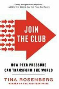 Join the Club : How Peer Pressure Can Transform the World by Tina Rosenberg