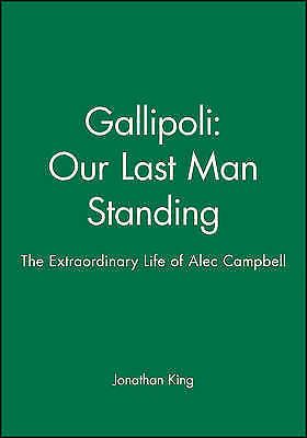 1 of 1 - NEW Gallipoli: Our Last Man Standing: The Extraordinary Life of Alec Campbell