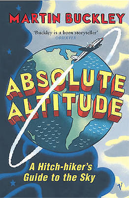 """1 of 1 - """"VERY GOOD"""" Absolute Altitude: A Hitch-hiker's Guide to the Sky, Buckley, Martin"""