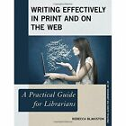 Writing Effectively in Print and on the Web: A Practical Guide for Librarians by Rebecca Blakiston (Paperback, 2017)