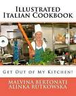 Illustrated Italian Cookbook: Get Out of My Kitchen! by Malvina Bertonati, Alinka Rutkowska (Paperback / softback, 2012)