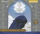 In the Land of Invisible Women: A Female Doctor's Journey in the Saudi Kingdom by Qanta A Ahmed (CD-Audio, 2012)