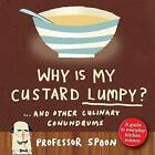 Why is My Custard Lumpy?: And Other Culinary Conundrums by 'Professor Spoon' (Hardback, 2005)
