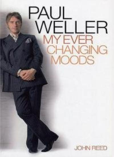 Paul Weller: My Ever Changing Moods By John Reed. 9781844494910
