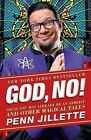 God, No!: Signs You May Already Be an Atheist and Other Magical Tales by Penn Jillette (Paperback / softback)