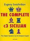 The Complete C3 Sicilian: The Alapin Variation by Its Greatest Expert by Evgeny Sveshnikov (Paperback / softback, 2010)