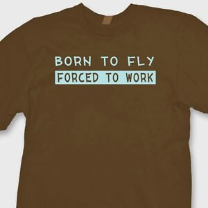 63f4b117 Details about Born To Fly Forced To Work Funny Aviator T-shirt Airplane  Pilot Tee Shirt