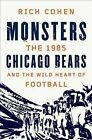 Monsters: The 1985 Chicago Bears and the Wild Heart of Football by Rich Cohen (Hardback, 2013)