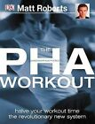 The PHA workout: A Revolutionary New System to Achieve Your Fitness Goals in Half the Time by Matt Roberts (Paperback, 2005)