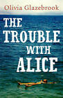 The Trouble with Alice by Olivia Glazebrook (Paperback, 2011)