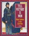 Young Reader's Hist- Civil War: Till Victory Is Won : Black Soldiers in the Civil War by Zak Mettger (1994, Hardcover)