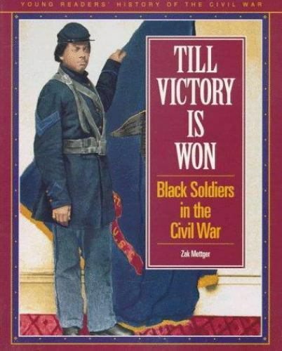 Till Victory Is Won: Black Soldiers in the Civil War (Young Reader's-ExLibrary