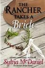 The Rancher Takes a Bride by Sylvia McDaniel 9781495224362 Paperback 2014