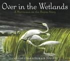 Over in the Wetlands: A Hurricane-On-The-Bayou Story by Caroline Starr Rose (Hardback, 2015)