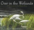 Over in the Wetlands: A Hurricane-On-The-Bayou Story by Caroline Starr Rose (Hardback, 2015)