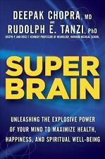 Super Brain : Unleashing the Explosive Power of Your Mind to Maximize Health, Happiness, and Spiritual Well-Being by Deepak Chopra and Rudolph E. Tanzi (2012, Hardcover)