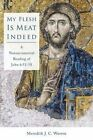 My Flesh is Meat Indeed: A Nonsacramental Reading of John 6:51-58 by Meredith J. C. Warren (Paperback, 2015)