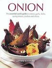 Onion: The Essential Cook's Guide to Onions, Garlic, Leeks, Spring Onions, Shallots and Chives by Brian Glover (Paperback, 2011)