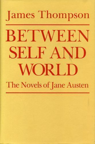 Between Self and World : The Novels of Jane Austen by James P. Thompson