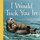 I Would Tuck You In by Sarah Asper-Smith (Board book, 2014)