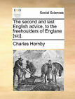 The Second and Last English Advice, to the Freehoulders of Englane [Sic]. by Charles Hornby (Paperback / softback, 2010)