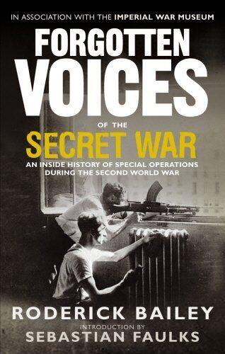 1 of 1 - Forgotten Voices of the Secret War: An Inside ... by Bailey, Roderick 0091918510