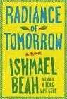 Radiance of Tomorrow von Ishmael Beah (2014, Gebundene Ausgabe)