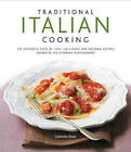 Traditional Italian Cooking: the Authentic Taste of Italy : 130 Classic and Regional Recipes Shown in 270 Stunning Photographs by Gabriella Rossi (Hardback, 2011)