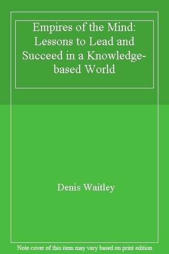Empires Of The Mind: Lessons to Lead and Succeed in a Knowledge-based World,Den