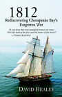 1812: Rediscovering Chesapeake Bay's Forgotten War by David Healey (Paperback / softback, 2005)