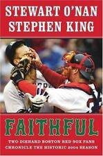 Faithful : Two Diehard Boston Red Sox Fans Chronicle the Historic 2004 Season by Stephen King and Stewart O'Nan (2004, Hardcover)