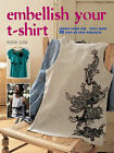 Embellish Your T-shirt: 50 Ways to Create Your Own Style, Includes 35 Step-by Step Projects by Katie Cole (Paperback, 2007)