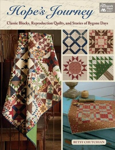 Hope's Journey : Classic Blocks, Reproduction Quilts, and Stories of Bygone D...