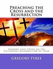 Preaching the Cross and the Resurrection: Sermons That Focus on the Victorious Resurrection of Jesus by Gregory Tyree (Paperback / softback, 2014)