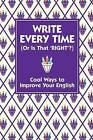 Write Every Time (or is That Right?): Cool Ways to Improve Your English by Lottie Stride (Hardback, 2010)
