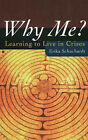 Why Me?: Learning to Live in Crises by Erika Schuchardt (Paperback, 2005)