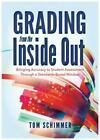 Grading from the Inside Out : Bringing Accuracy to Student Assessment Through a Standards-Based Mindset by Tom Schimmer (2016, Paperback)