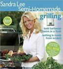 Semi-Homemade Grilling by Sandra Lee (2006, Paperback)