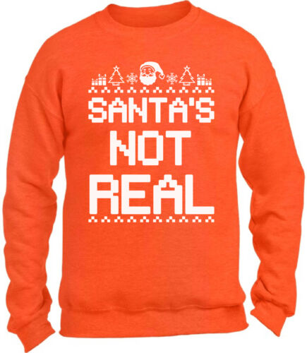 Santa/'s Not Real Christmas Sweatshirt for Men for Women Ugly Christmas Sweater