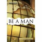 Be a Man 9781434345707 by Robert Jackson Paperback