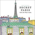 Secret Paris: Color Your Way to Calm by Little, Brown & Company (Paperback / softback, 2015)
