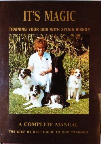 It's Magic: Training Your Dog with Sylvia Bishop By Sylvia Bishop