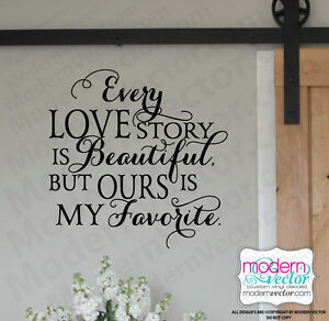 Every Love Story Is Beautiful Quote Vinyl Wall Decal But Ours Is My