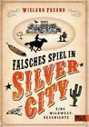 Falsches Spiel in Silver City von Wieland Freund (2011, Gebundene Ausgabe)