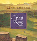 The Song of the King by Max Lucado (Hardback, 2014)
