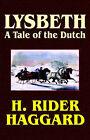 Lysbeth: A Tale of the Dutch by Sir H Rider Haggard (Paperback / softback, 2003)